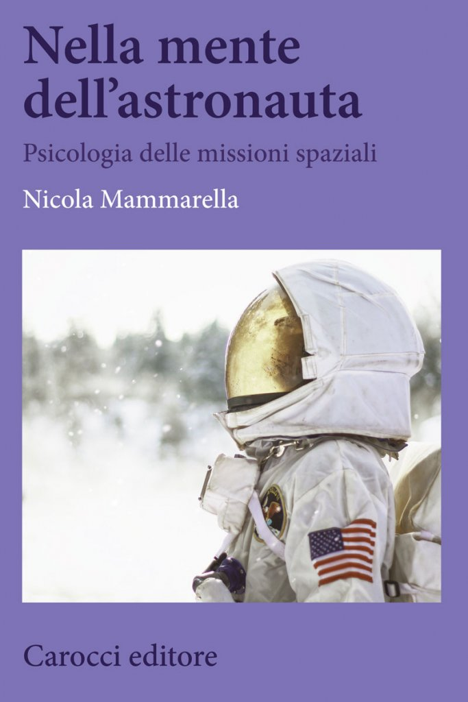 """""""Nella mente dell'astronauta. Psicologia delle missioni spaziali"""" di Nicola Mammarella"""