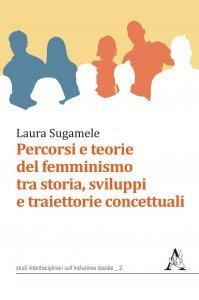 Percorsi e teorie del femminismo tra storia, sviluppi e traiettorie concettuali, Laura Sugamele