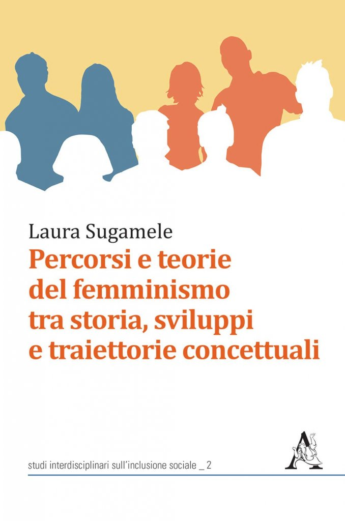 """""""Percorsi e teorie del femminismo tra storia, sviluppi e traiettorie concettuali"""" di Laura Sugamele"""