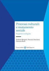 Processi culturali e mutamento sociale. Prospettive sociologiche, Emiliana Mangone, Francesca Ieracitano, Giovanna Russo
