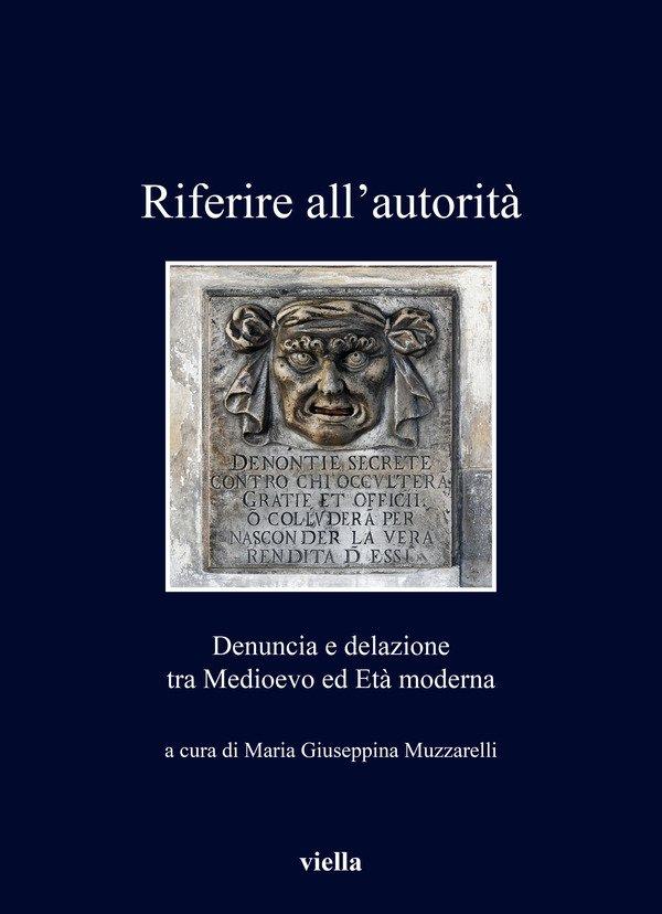 """""""Riferire all'autorità. Denuncia e delazione tra Medioevo ed Età Moderna"""" a cura di Maria Giuseppina Muzzarelli"""