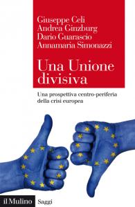 Una Unione divisiva. Una prospettiva centro-periferia della crisi europea, Giuseppe Celi, Andrea Ginzburg, Dario Guarascio, Annamaria Simonazzi