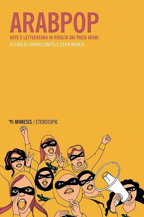 """""""Arabpop. Arte e letteratura in rivolta dai Paesi arabi"""" a cura di Chiara Comito e Silvia Moresi"""