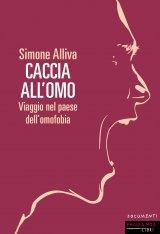 """""""Caccia all'omo. Viaggio nel paese dell'omofobia"""" di Simone Alliva"""