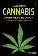 """""""Cannabis. Il futuro è verde canapa"""" di Mario Catania"""