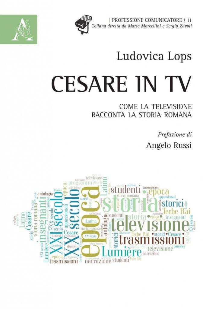 """""""Cesare in tv. Come la televisione racconta la storia romana"""" di Ludovica Lops"""