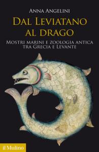 Dal Leviatano al drago. Mostri marini e zoologia antica fra Grecia e Levante, Anna Angelini