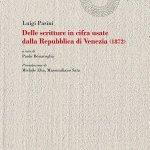 """""""Delle scritture in cifra usate dalla Repubblica di Venezia"""" di Luigi Pasini, a cura di Paolo Bonavoglia"""