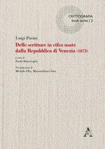 Delle scritture in cifra usate dalla Repubblica di Venezia di Luigi Pasini, Paolo Bonavoglia