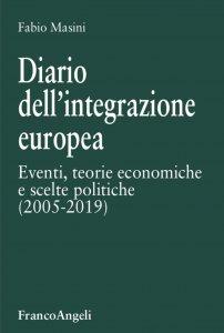 Diario dell'integrazione europea. Eventi, teorie economiche e scelte politiche (2005-2019), Fabio Masini