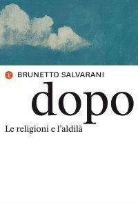 Dopo. Le religioni e l'aldilà, Brunetto Salvarani