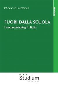 Fuori dalla scuola. L'homeschooling in Italia, Paolo Di Motoli
