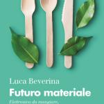 """""""Futuro materiale. Elettronica da mangiare, plastica biodegradabile, l'energia dove meno te l'aspetti"""" di Luca Beverina"""