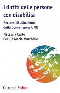 I diritti delle persone con disabilità. Percorsi di attuazione della convezione ONU, Natascia Curto, Cecilia Maria Marchisio