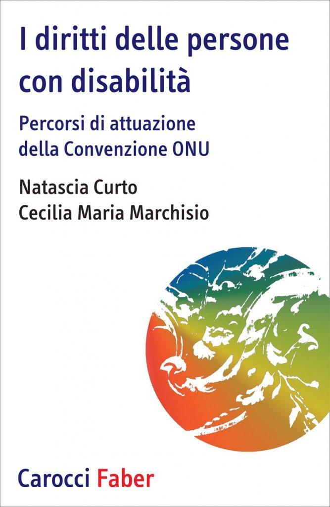 """""""I diritti delle persone con disabilità. Percorsi di attuazione della convezione ONU"""" di Natascia Curto e Cecilia Maria Marchisio"""