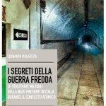 """""""I segreti della Guerra Fredda. Le strutture militari della NATO presenti in Italia durante il conflitto atomico"""" di Leonardo Malatesta"""