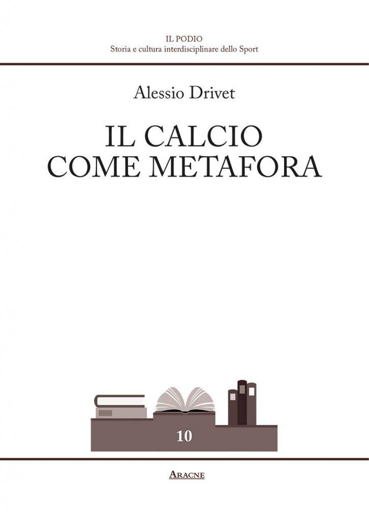 """""""Il calcio come metafora"""" di Alessio Drivet"""