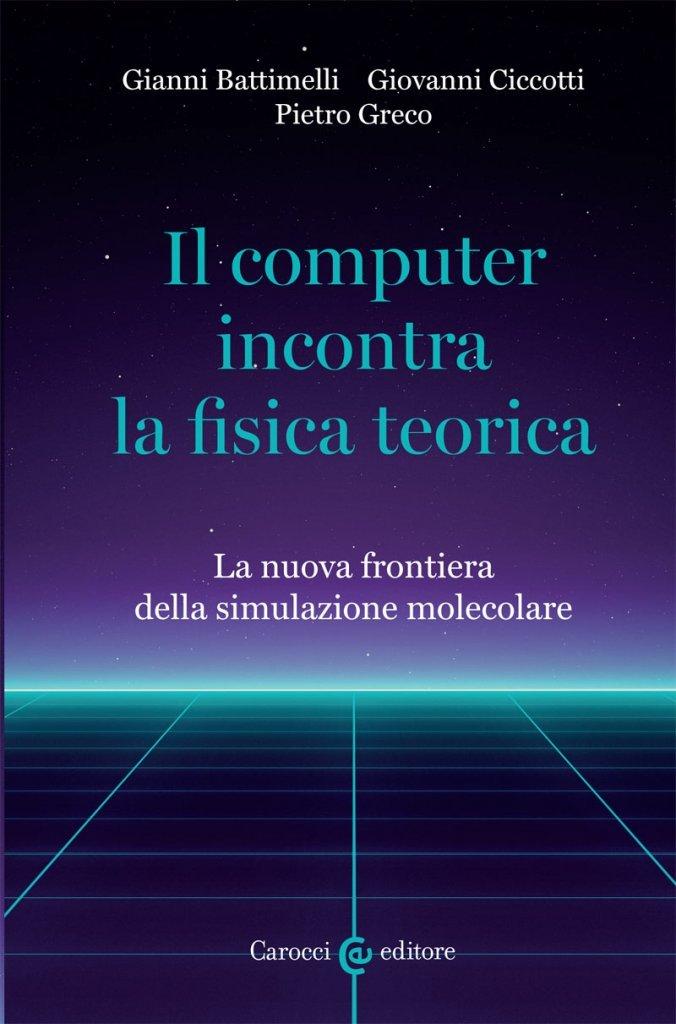 """""""Il computer incontra la fisica teorica. La nuova frontiera della simulazione molecolare"""" di Giovanni Ciccotti, Gianni Battimelli e Pietro Greco"""