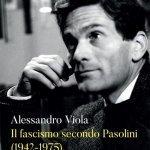 """""""Il fascismo secondo Pasolini"""" di Alessandro Viola"""
