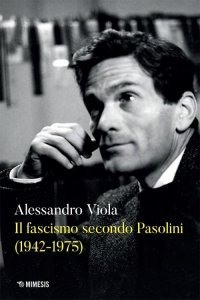 Il fascismo secondo Pasolini, Alessandro Viola