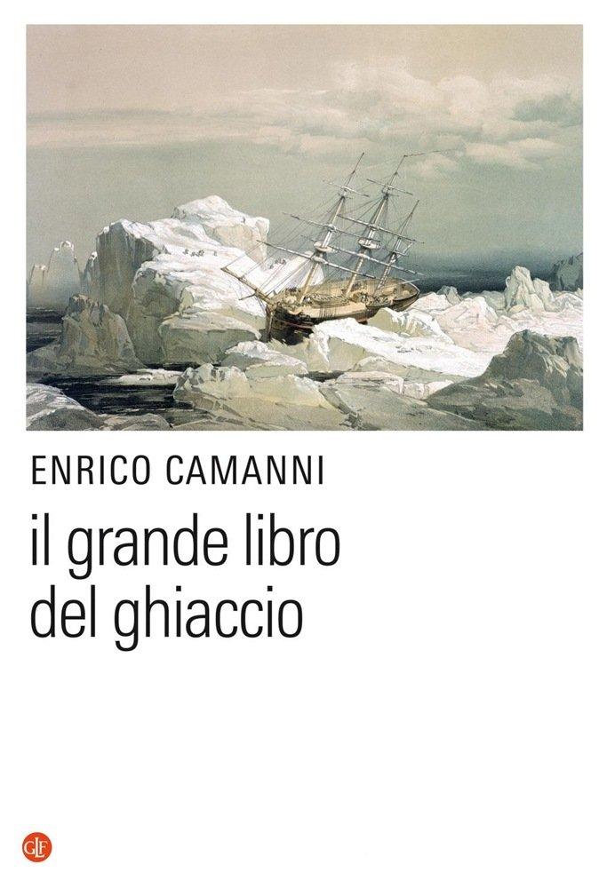 """""""Il Grande libro del ghiaccio"""" di Enrico Camanni"""