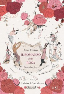Il romanzo della rosa. Storie di un fiore, Anna Peyron