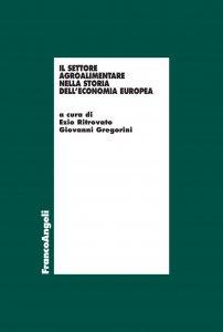Il settore agro-alimentare nella storia dell'economia europea, Ezio Ritrovato, Giovanni Gregorini