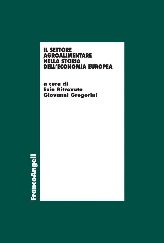 """""""Il settore agro-alimentare nella storia dell'economia europea"""" a cura di Ezio Ritrovato e Giovanni Gregorini"""