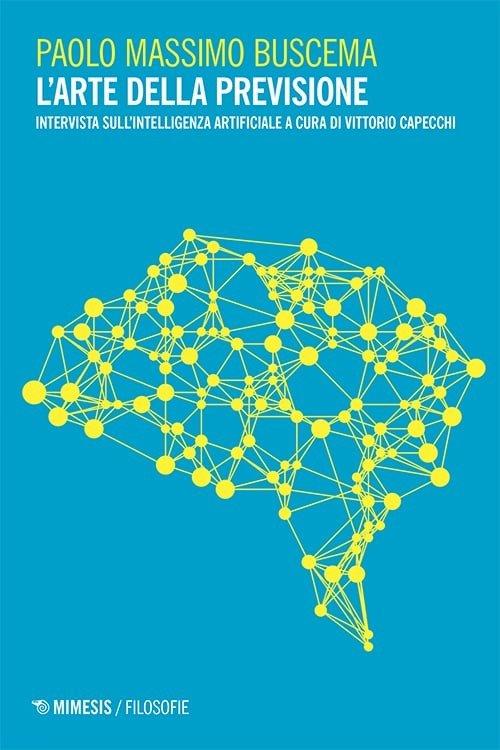 """""""L'arte della previsione. Intervista sull'Intelligenza Artificiale"""" di Massimo Buscema"""