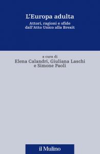 L'Europa adulta. Attori, ragioni e sfide dall'Atto Unico alla Brexit, Elena Calandri, Giuliana Laschi, Simone Paoli