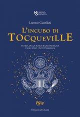"""""""L'incubo di Tocqueville. Storia della burocrazia federale degli Stati Uniti d'America"""" di Lorenzo Castellani"""