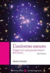 """""""L'universo oscuro. Viaggio tra i più grandi misteri del cosmo"""" di Andrea Cimatti"""