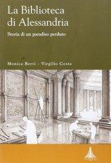 """""""La Biblioteca di Alessandria. Storia di un paradiso perduto"""" di Virgilio Costa e Monica Berti"""