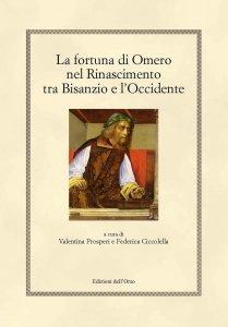 La fortuna di Omero nel Rinascimento tra Bisanzio e l'Occidente, Federica Ciccolella, Valentina Prosperi