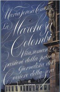 La Marchesa Colombi. Vita, romanzi e passioni della prima giornalista del Corriere della Sera, Maria Teresa Cometto