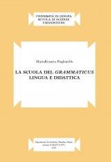 """""""La scuola del <em>grammaticus</em>. Lingua e didattica"""" di Mariarosaria Pugliarello"""