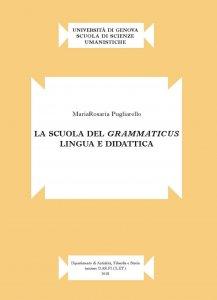 La scuola del grammaticus. Lingua e didattica, Mariarosaria Pugliarello