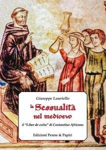 La sessualità nel medioevo. Il Liber de coitu di Costantino Africano, Giuseppe Lauriello