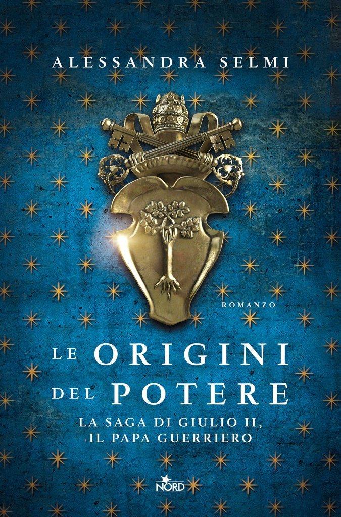 """""""Le origini del potere. La saga di Giulio II, il papa guerriero"""" di Alessandra Selmi"""