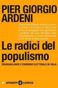 Le radici del populismo. Disuguaglianze e consenso elettorale in Italia, Pier Giorgio Ardeni
