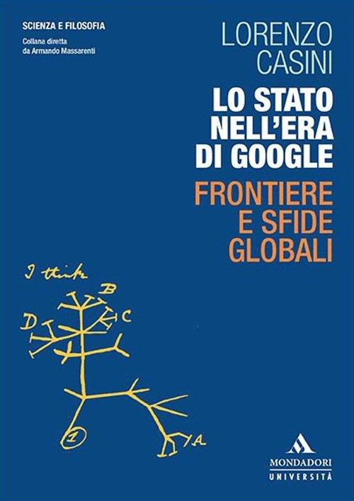 """""""Lo Stato nell'era di Google. Frontiere e sfide globali"""" di Lorenzo Casini"""