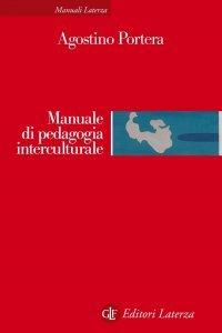 Manuale di pedagogia interculturale. Risposte educative nella società globale, Agostino Portera