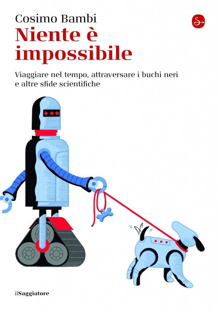 """""""Niente è impossibile. Viaggiare nel tempo, attraversare i buchi neri e altre sfide scientifiche"""" di Cosimo Bambi"""