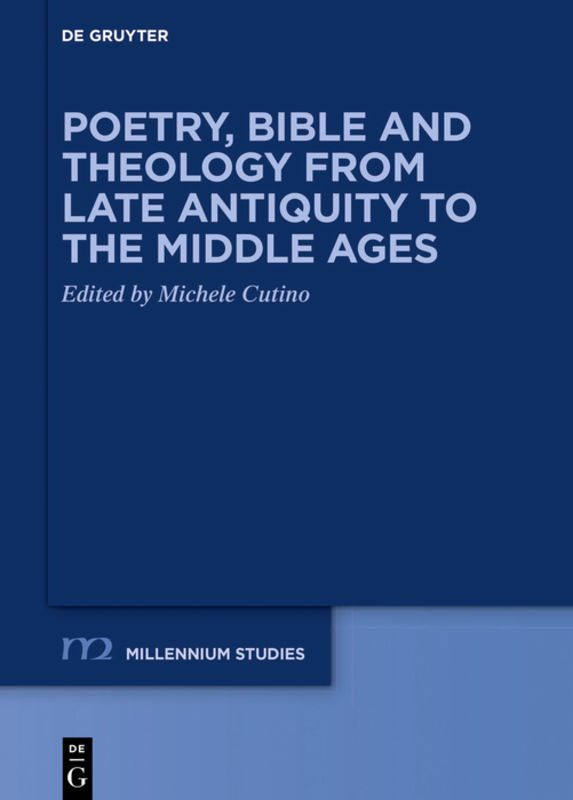"""""""Poetry, Bible and Theology from Late Antiquity to the Middle Ages"""" di Michele Cutino"""