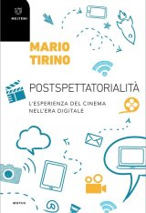 """""""Postspettatorialità. L'esperienza del cinema nell'era digitale"""" di Mario Tirino"""