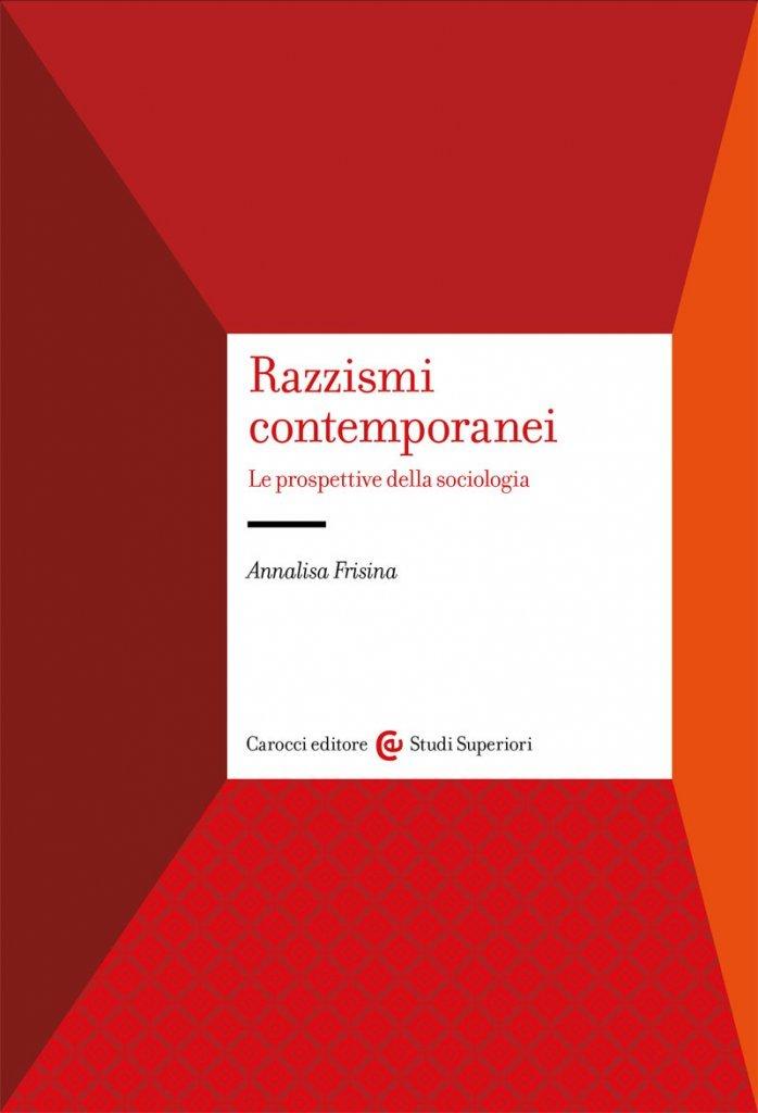 """""""Razzismi contemporanei. Le prospettive della sociologia"""" di Annalisa Frisina"""