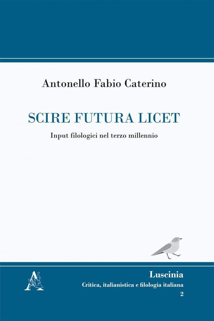 """<em>Scire futura licet</em>. Input filologici nel terzo millennio"" di Antonello Fabio Caterino"