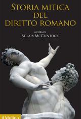 """""""Storia mitica del diritto romano"""" a cura di Aglaia McClintock"""