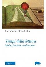 """""""Tempi della lettura. Media, pensiero, accelerazione"""" di Pier Cesare Rivoltella"""