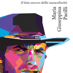 """""""Uomini duri. Il lato oscuro della mascolinità"""" di Maria Giuseppina Pacilli"""
